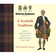 A Scottish Tradition: Tailors and Kiltmakers, Tartan and Highland Dress since 1868